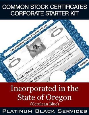 Common Stock Certificates Corporate Starter Kit  Incorporated in the State of Oregon (Cerulean Blue)