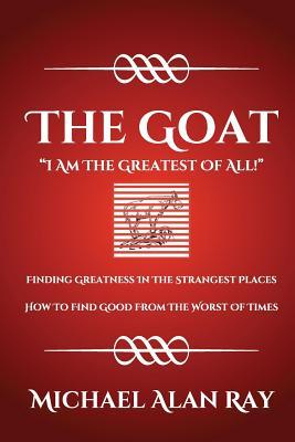 The Goat  I Am The Greatest Of All!