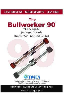 The Bullworker 90 Course : The Complete 90-Day/12-Week Bullworker Training Course – Brian Sterling-Vete