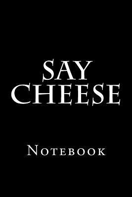 Say Cheese...  Notebook