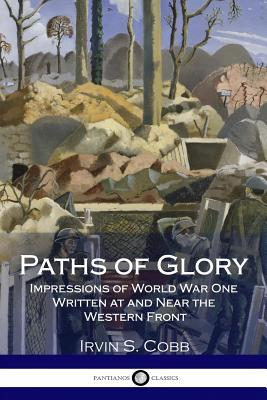 Paths of Glory  Impressions of World War One Written at and Near the Western Front