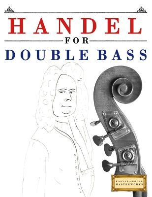 Handel for Double Bass : 10 Easy Themes for Double Bass Beginner Book