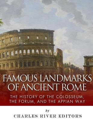 Famous Landmarks of Ancient Rome  The History of the Colosseum, the Forum, and the Appian Way