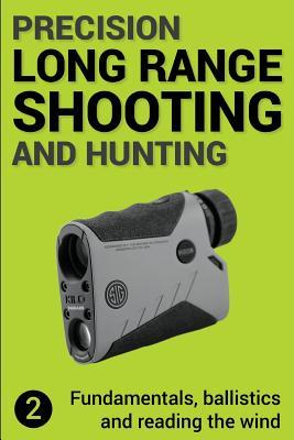 Precision Long Range Shooting And Hunting v2 : Fundamentals, ballistics and reading the wind