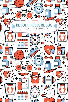 Blood Pressure Log Daily Record & Monitor  Tracker Blood Pressure Heart Rate Health Check Monitor Size 6x9 Inches 106 Pages
