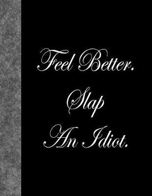 Feel Better. Slap an Idiot.  Lined Notebook, 144 Pages