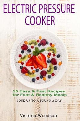 Electric Pressure Cooker  25 Easy & Fast Recipes for Fast & Healthy Meals