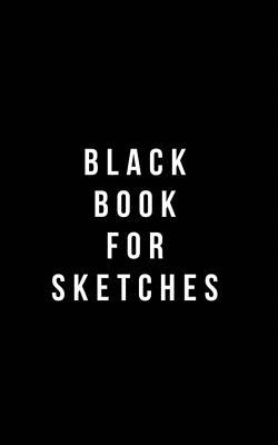 Black Book for Sketches  Plain Black Unlined Journal, for Notes, Drawing, & More - (Classic Sketchbook Journal), for Notes, Sketches