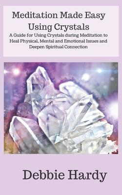 Meditation Made Easy Using Crystals Cover Image
