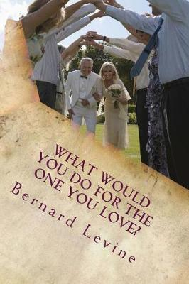 What Would You Do for the One You Love?