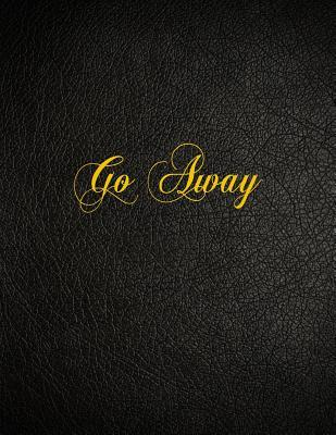 Go Away  108 Page Blank Lined Notebook