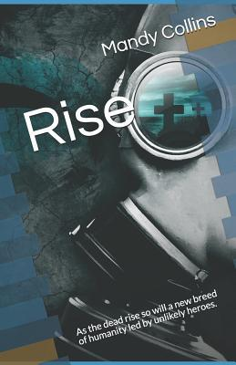 Rise  As the dead rise so will a new breed of humanity led by unlikely heroes.