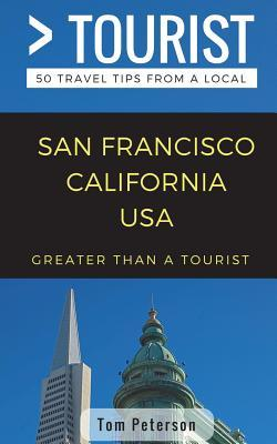 Greater Than a Tourist- San Francisco California USA  50 Travel Tips from a Local