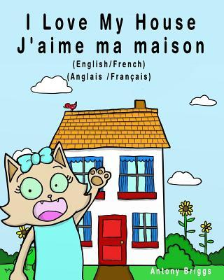 I Love My House - J'Aime Ma Maison : English - French / Anglais - Francais - Dual Language