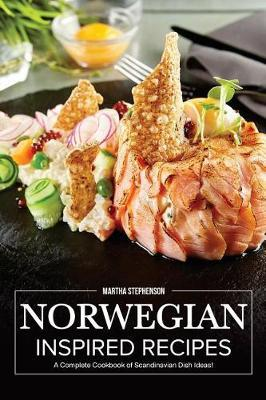 Norwegian Inspired Recipes  A Complete Cookbook of Scandinavian Dish Ideas!
