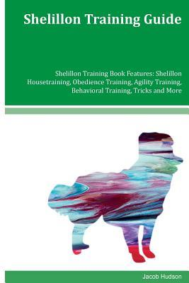 Shelillon Training Guide Shelillon Training Book Features  Shelillon Housetraining, Obedience Training, Agility Training, Behavioral Training, Tricks and More