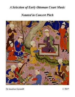 A Selection of Early Ottoman Court Music in Concert Pitch : Music from Ali Ufki, D.Cantemir etc.