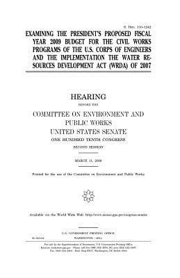 Examining the President's Proposed Fiscal Year 2009 Budget for the Civil Works Programs of the U.S. Corps of Engineers and the Implementation the Water Resources Development ACT (Wrda) of 2007
