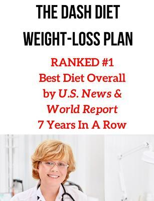 The Dash Diet Weight-Loss Plan : Ranked #1 Best Diet Overall by U.S. News & World Report 7 Years in a Row