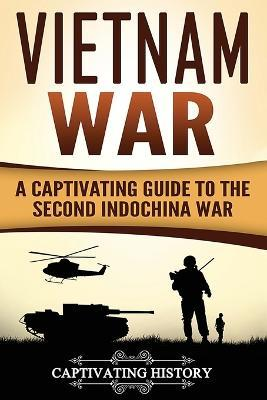 Vietnam War  A Captivating Guide to the Second Indochina War
