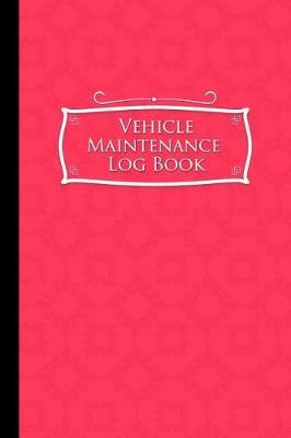 Vehicle Maintenance Log Book  Repairs And Maintenance Record Book for Cars, Trucks, Motorcycles and Other Vehicles with Parts List and Mileage Log, Pink Cover, 6 x 9
