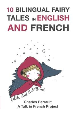 10 Bilingual Fairy Tales in French and English : Improve Your French or English Reading and Listening Comprehension Skills