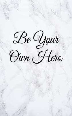 Be Your Own Hero  Blank Lined Journal, 108 Pages, 5x8