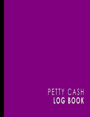 Petty Cash Log Book  Cash Recording Book, Petty Cash Ledger, Petty Cash Receipt Book, Manage Cash Going In & Out, Purple Cover