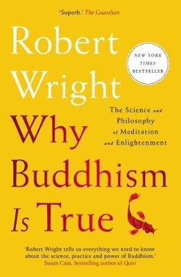 Why Buddhism Is True : The Science and Philosophy of Meditation and Enlightenment