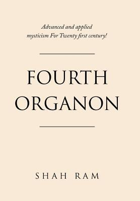 Fourth Organon  Advanced and Applied Mysticism for Twenty First Century!