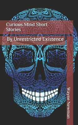 Curious Mind Short Stories   Unrestricted Existence