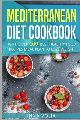 Mediterranean Diet Cookbook : With Over 100 Best Healthy Food Recipes Meal Plan for Lose Weight
