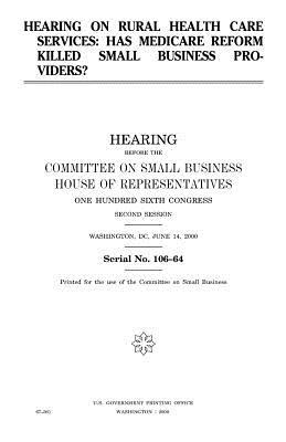 Hearing on Rural Health Care Services  Has Medicare Reform Killed Small Business Providers