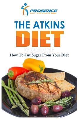 The Atkins Diet : How to Cut Sugar from Your Diet – Prosence
