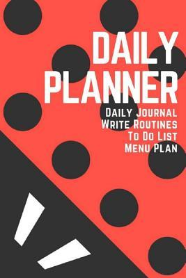 Daily Planner  Daily Journal Write Routines to Do List Menu Plan, 180 Pages 6x9 Inch