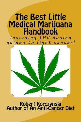 The Best Little Medical Marijuana Handbook  Including THC Dosing Guides to Fight Cancer!