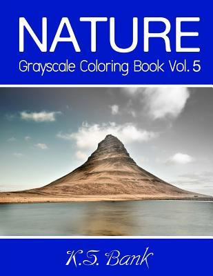 Nature Grayscale Coloring Book Vol. 5  30 Unique Image Nature Grayscale for Adult Relaxation, Meditation, and Happiness