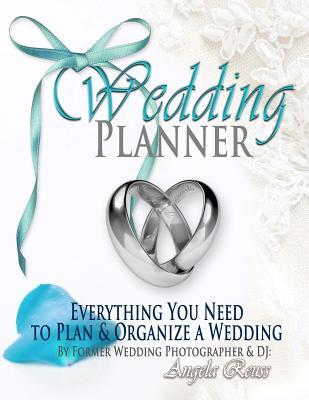 Wedding Planner  Everything You Need to Plan & Organize a Wedding With Charts, Checklists, Calendars, Worksheets, Timelines, Budgeting, Tracking, & More