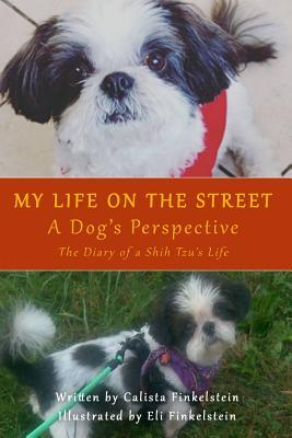 My Life on the Streets-A Dog's Perspective  The Diary of a Shih Tzu's Life