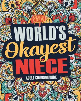 Worlds Okayest Niece  A Snarky, Irreverent & Funny Niece Coloring Book for Adults