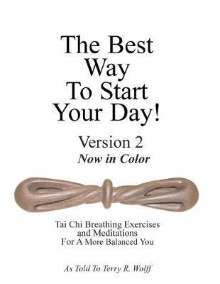 The Best Way to Start Your Day, Version 2 : Tai Chi Breathing Exercises and Meditations for a More Balanced You