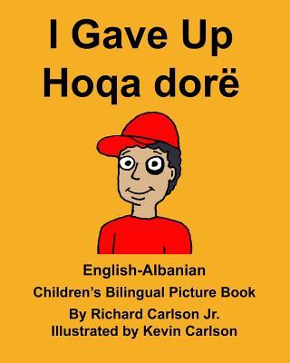 English-Albanian I Gave Up Hoqa dore Children's Bilingual Picture Book
