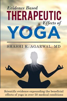 Evidence Based Therapeutic Effects of Yoga  Scientific Evidence Expounding the Beneficial Effects of Yoga in Over 50 Medical Conditions