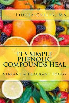 It's Simple Phenolic Compounds Heal : Vibrant & Fragrant Foods