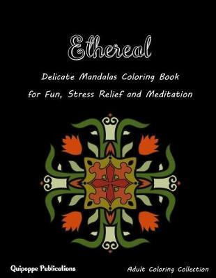 Ethereal  Delicate Mandalas Coloring Book for Fun, Stress Relief and Meditation