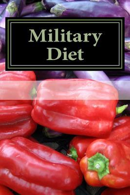 Military Diet : A Step by Step Guide for Beginners: Top Military Diet Recipes Included