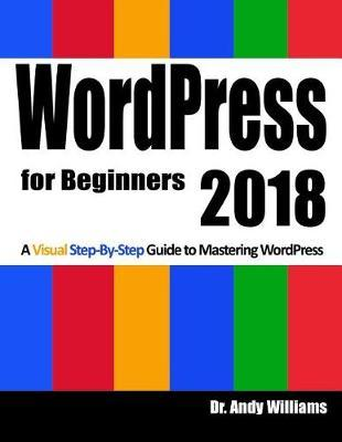 Wordpress for Beginners 2018 : Subtitle What's This? a Visual Step-By-Step Guide to Mastering Wordpress