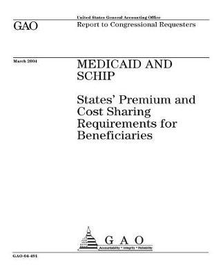 Gao-04-491 Medicaid and Schip  States' Premium and Cost Sharing Requirements for Beneficiaries