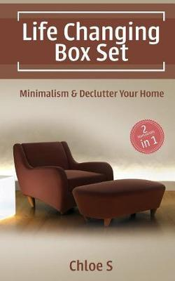 Life Changing  Minimalism and Declutter Your Home, the Practical Minimalist Strategies to Simplify Your Home and Life
