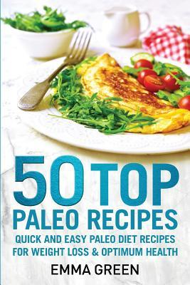 50 Top Paleo Recipes : Quick and Easy Paleo Diet Recipes for Weight Loss and Optimum Health – Emma Green
